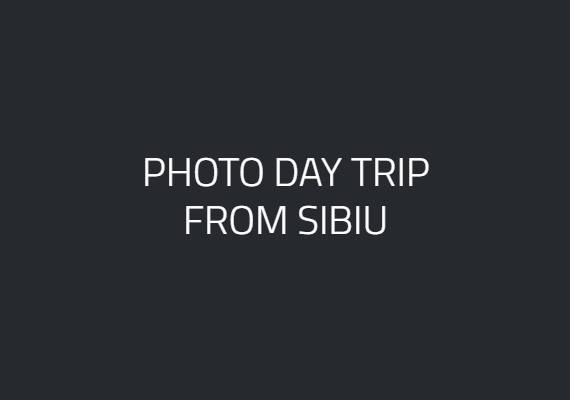 PHOTO DAY TRIP FROM SIBIU
